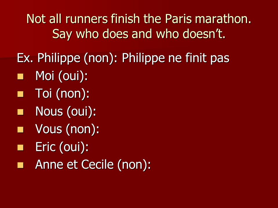 Not all runners finish the Paris marathon. Say who does and who doesnt.
