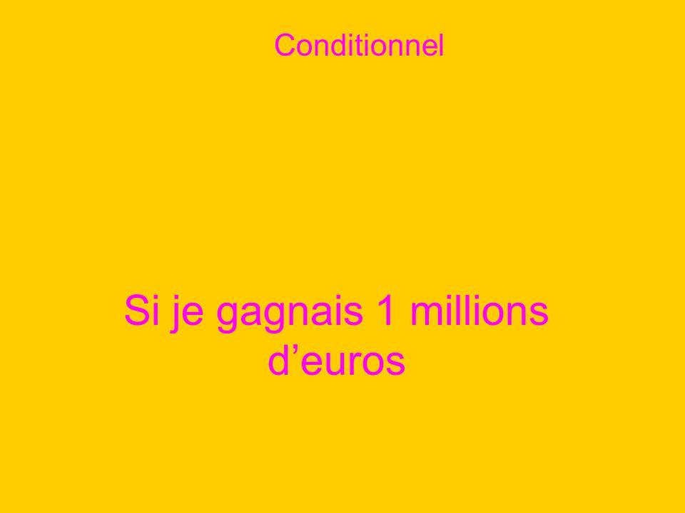 Si je gagnais 1 millions deuros Conditionnel