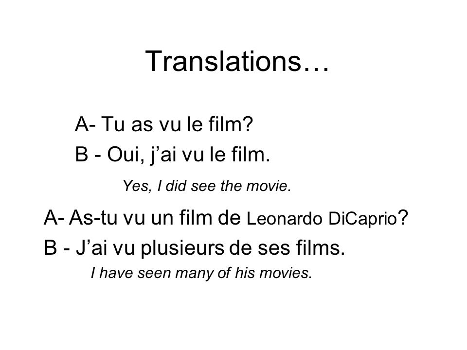 Translations… A- Tu as vu le film. B - Oui, jai vu le film.