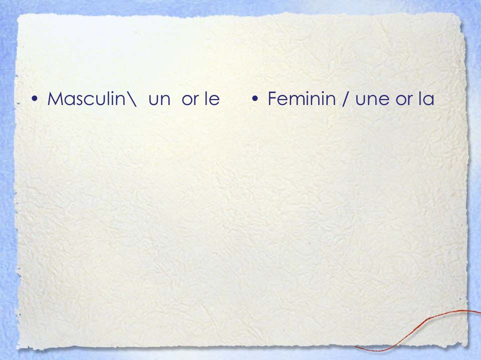 Masculin\ un or leFeminin / une or la