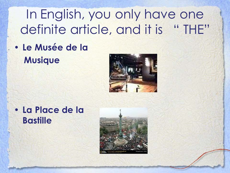 In English, you only have one definite article, and it is THE Le Musée de la Musique La Place de la Bastille