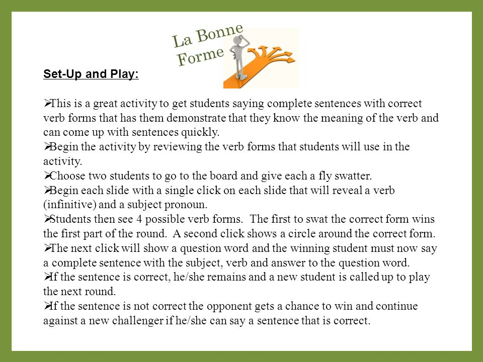 La Bonne Forme Set-Up and Play: This is a great activity to get students saying complete sentences with correct verb forms that has them demonstrate that they know the meaning of the verb and can come up with sentences quickly.