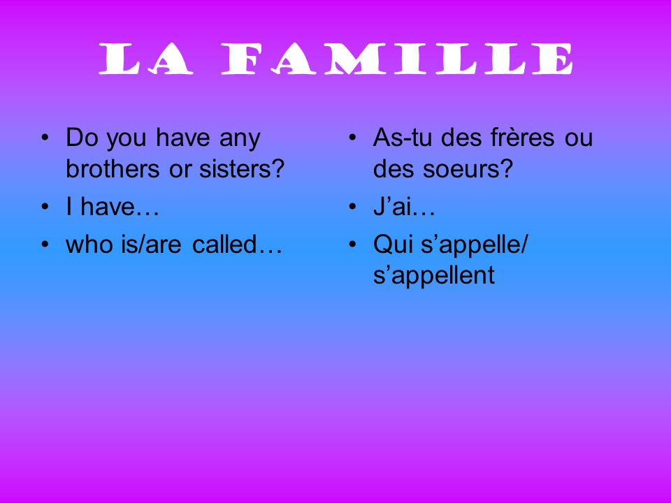 La famille Do you have any brothers or sisters.