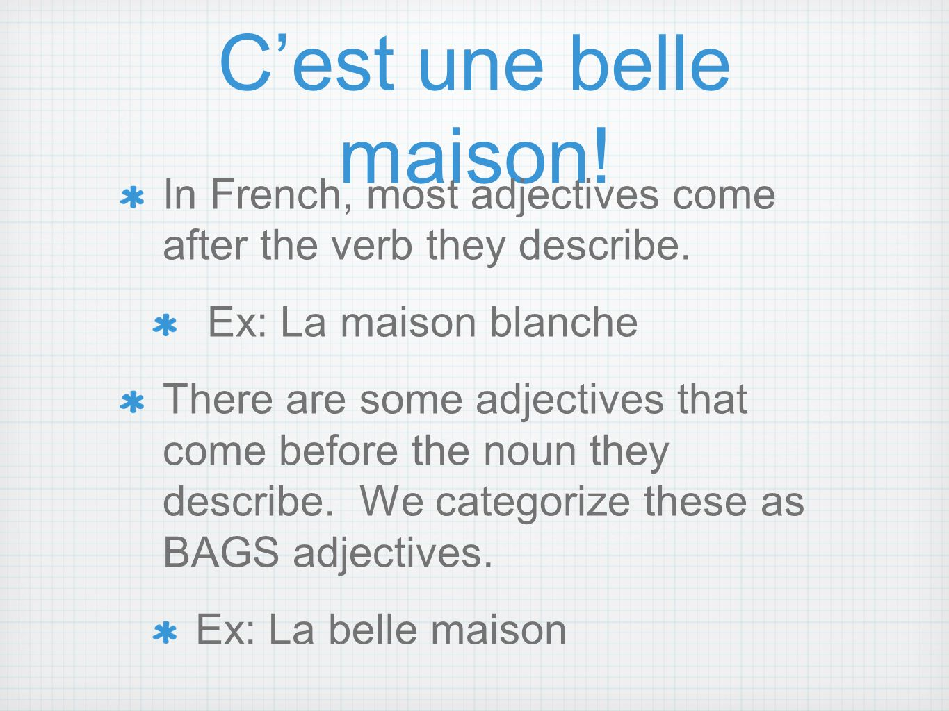 Cest une belle maison. In French, most adjectives come after the verb they describe.