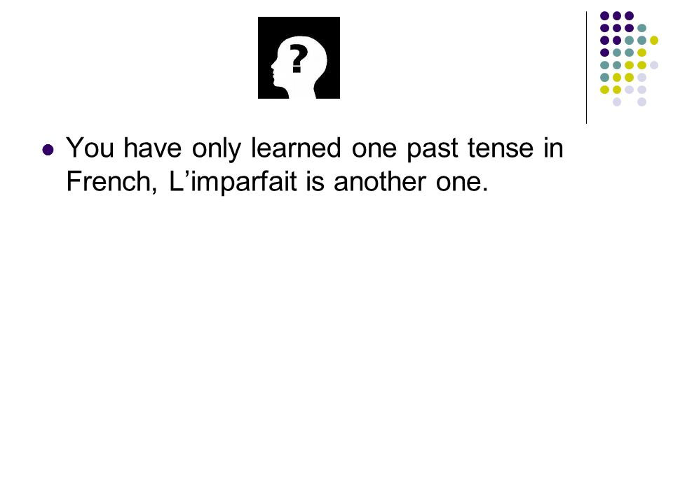 You have only learned one past tense in French, Limparfait is another one.