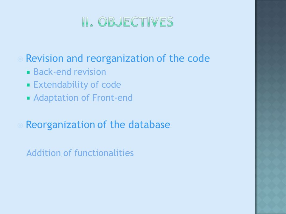 Revision and reorganization of the code Back-end revision Extendability of code Adaptation of Front-end Reorganization of the database Addition of functionalities