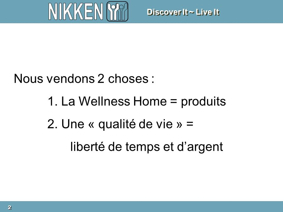 2 2 Nous vendons 2 choses : 1. La Wellness Home = produits 2.