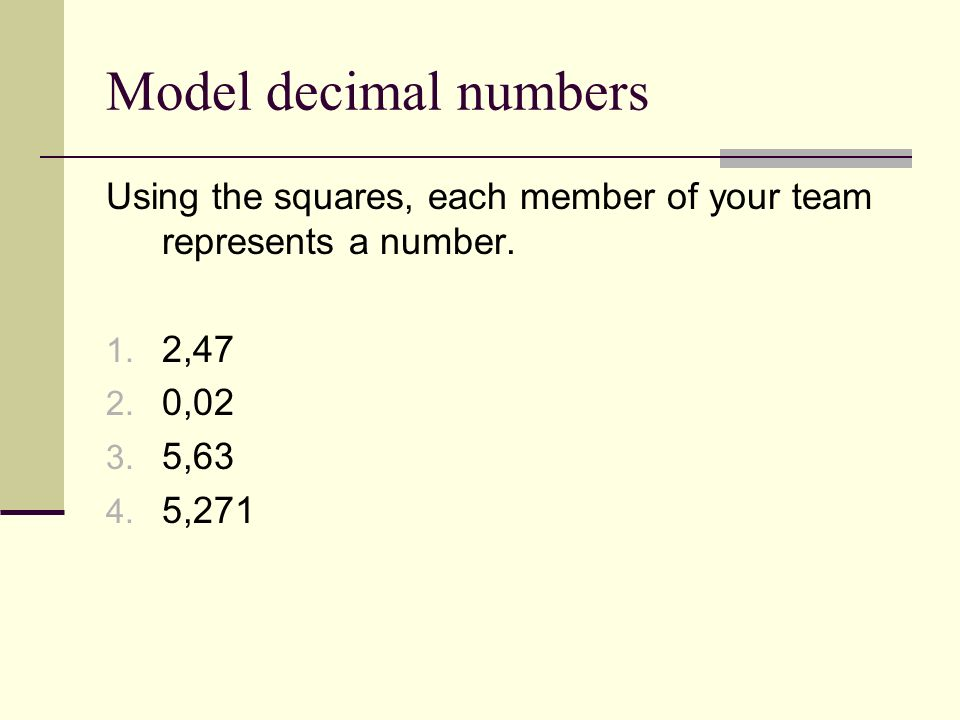 Model decimal numbers Using the squares, each member of your team represents a number.