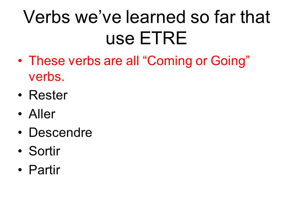 Verbs weve learned so far that use ETRE These verbs are all Coming or Going verbs.