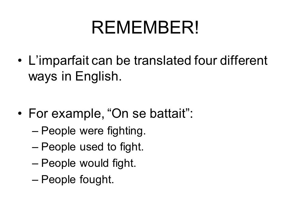 REMEMBER. Limparfait can be translated four different ways in English.
