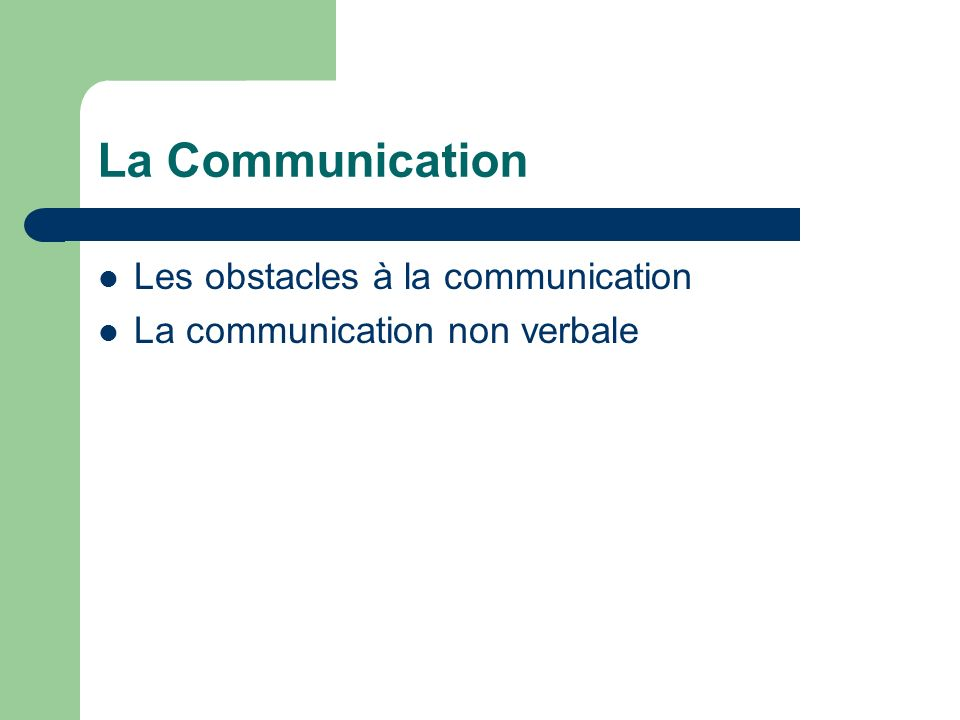 La Communication Les obstacles à la communication La communication non verbale