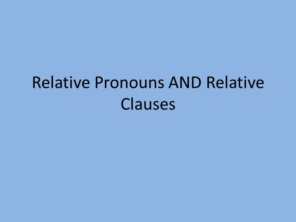 Relative Pronouns AND Relative Clauses