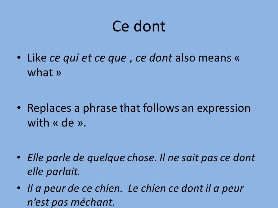 Ce dont Like ce qui et ce que, ce dont also means « what » Replaces a phrase that follows an expression with « de ».