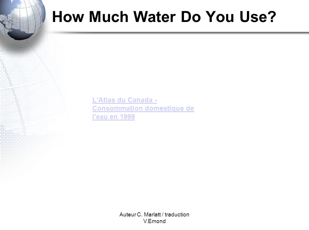 Auteur C. Marlatt / traduction V.Emond How Much Water Do You Use.