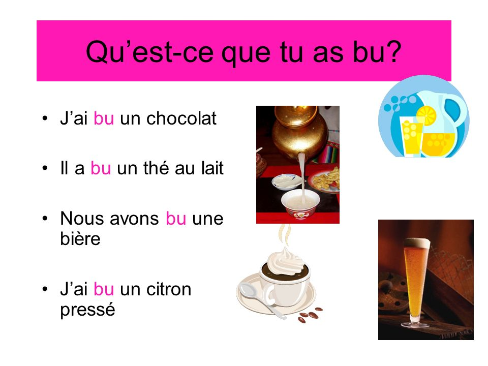 Quest-ce que tu as bu.