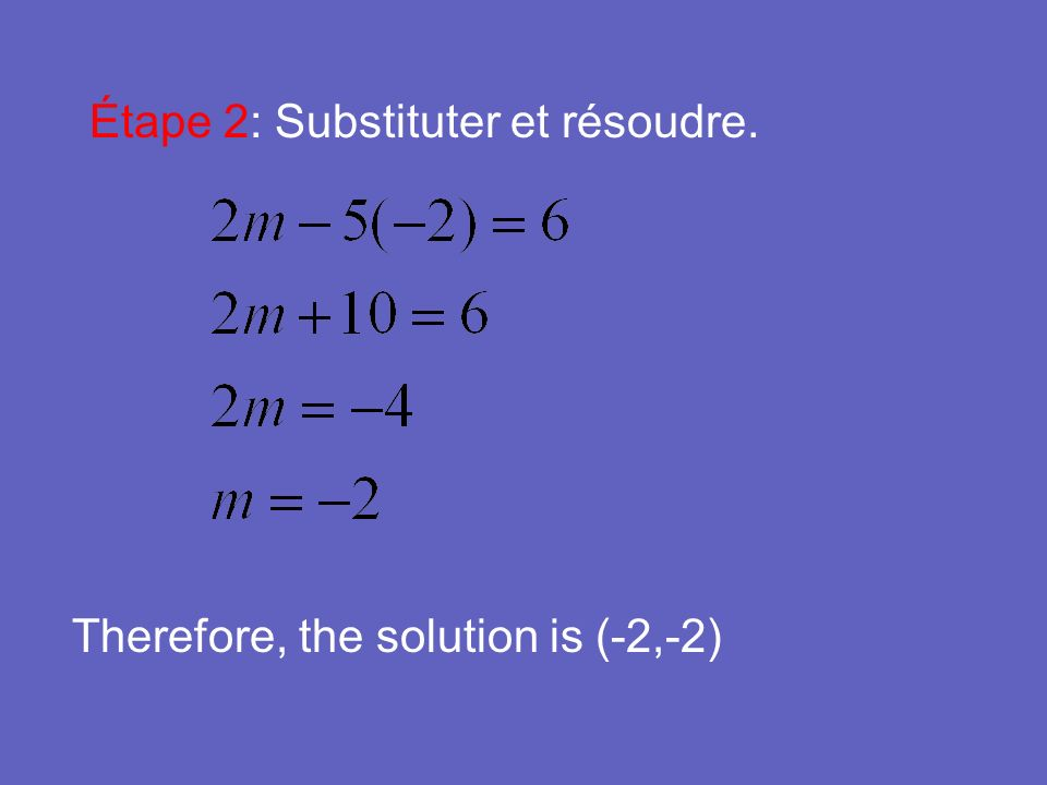 Étape 2: Substituter et résoudre. Therefore, the solution is (-2,-2)