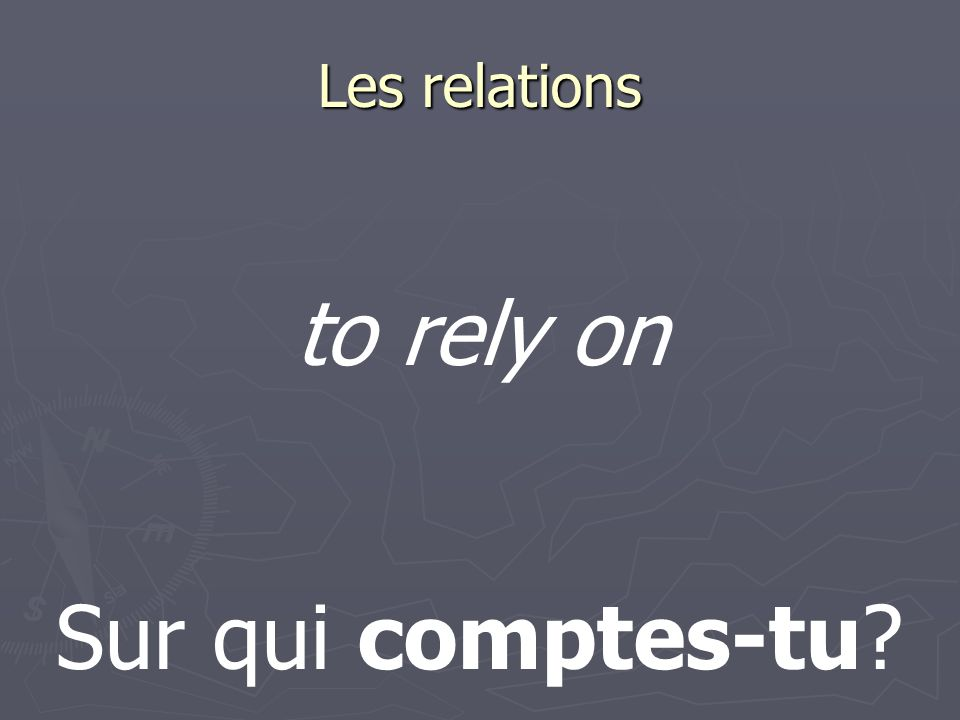 Les relations Sur qui comptes-tu to rely on
