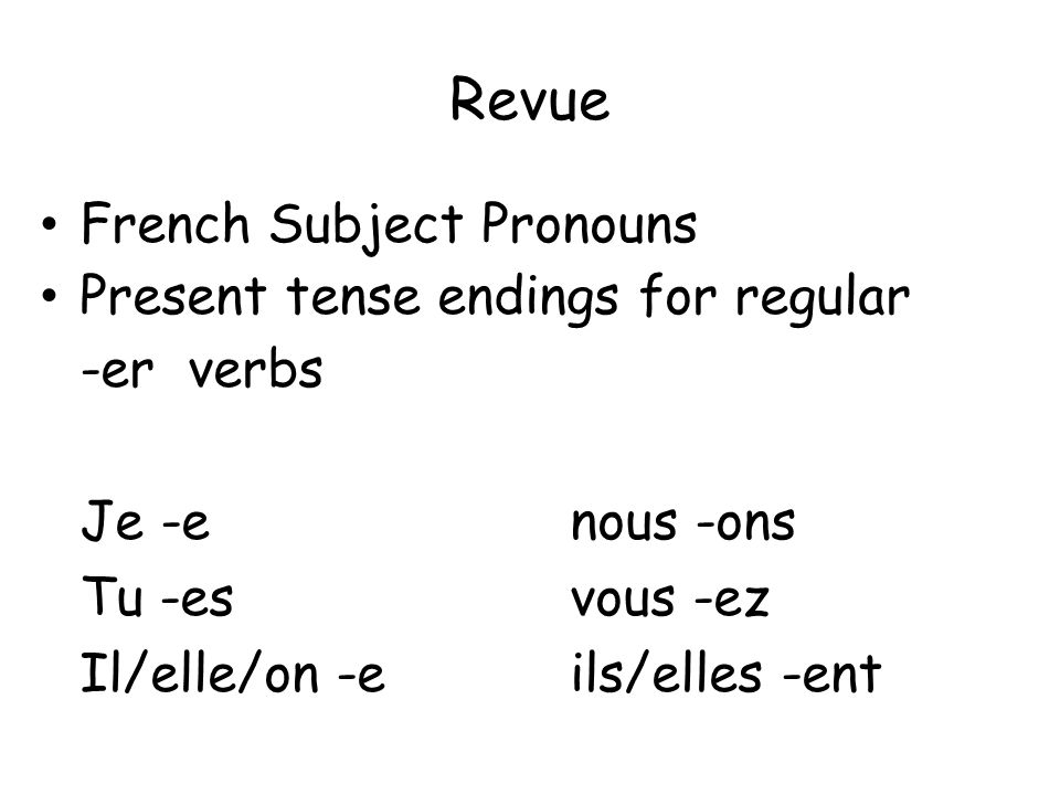Revue French Subject Pronouns Present tense endings for regular -er verbs Je -enous -ons Tu -esvous -ez Il/elle/on -eils/elles -ent
