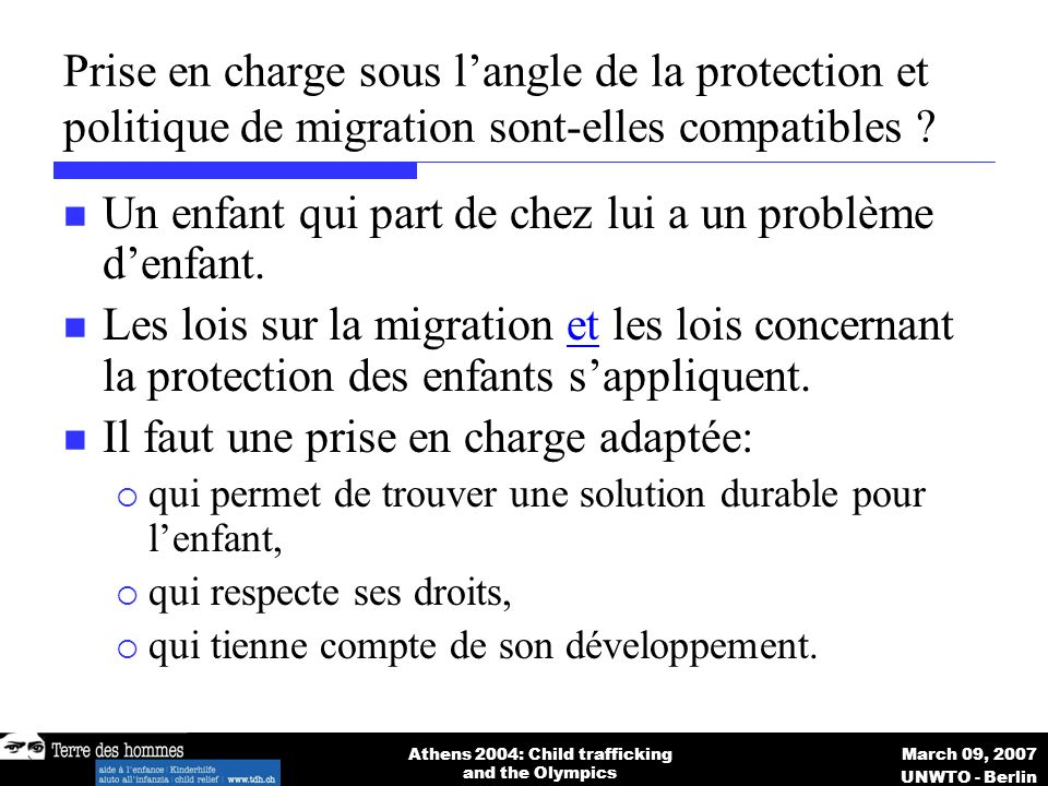 March 09, 2007 UNWTO - Berlin Athens 2004: Child trafficking and the Olympics Prise en charge sous langle de la protection et politique de migration sont-elles compatibles .