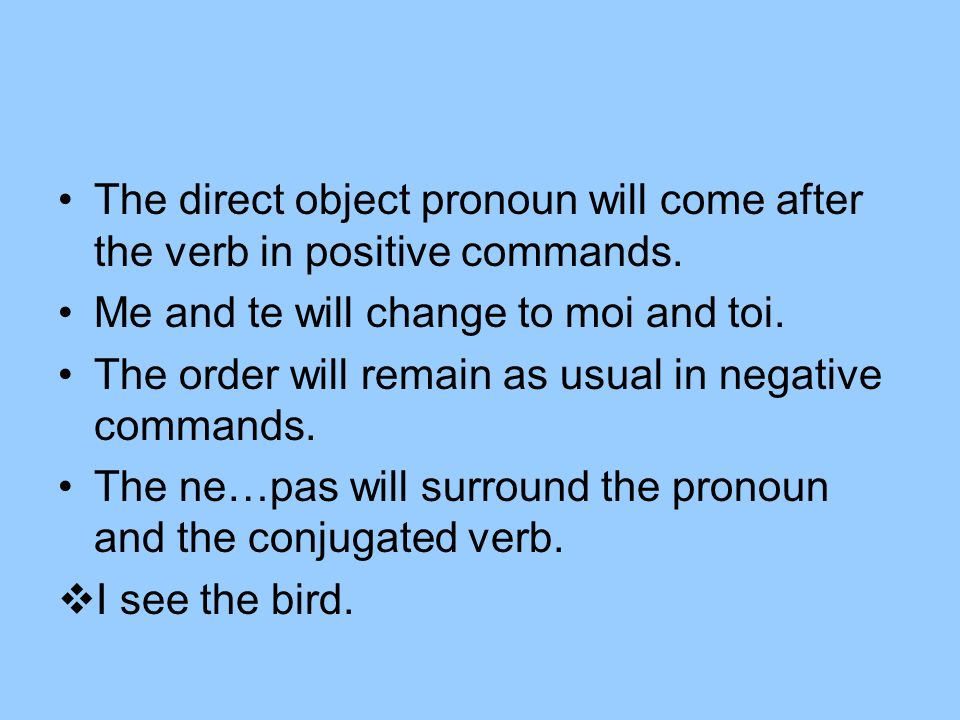 The direct object pronoun will come after the verb in positive commands.