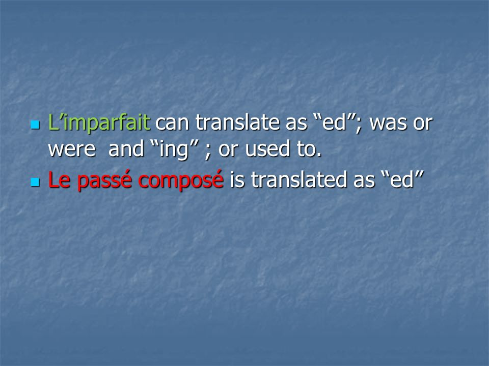 Limparfait can translate as ed; was or were and ing ; or used to.