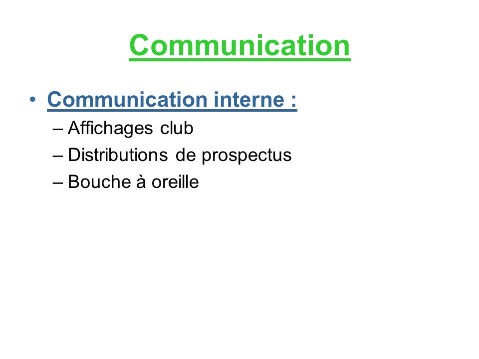 Communication Communication interne : –Affichages club –Distributions de prospectus –Bouche à oreille