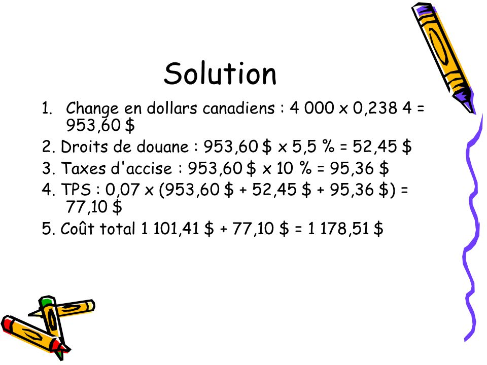 Solution 1.Change en dollars canadiens : x 0,238 4 = 953,60 $ 2.