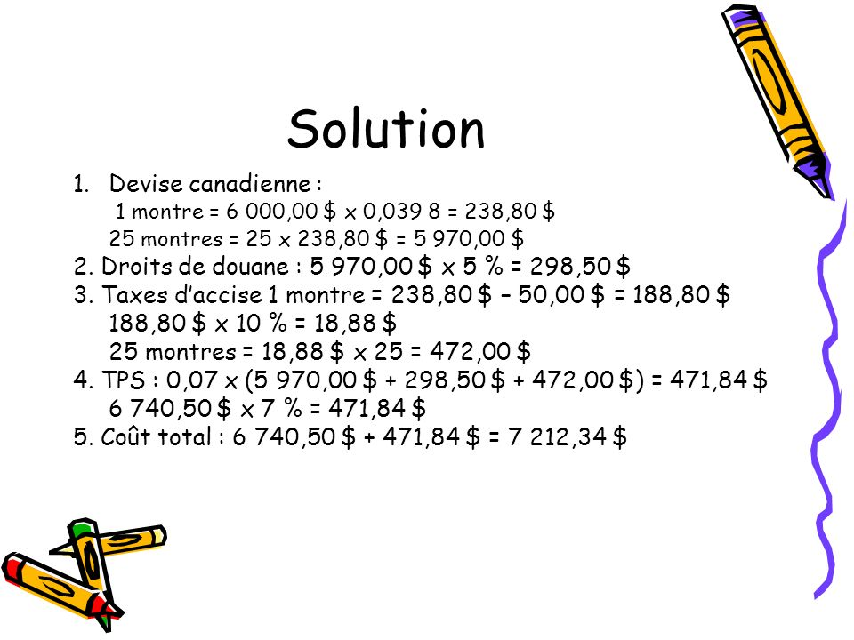 Solution 1.Devise canadienne : 1 montre = 6 000,00 $ x 0,039 8 = 238,80 $ 25 montres = 25 x 238,80 $ = 5 970,00 $ 2.