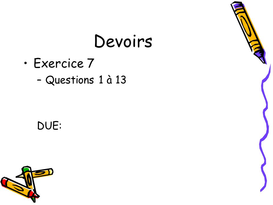 Devoirs Exercice 7 –Questions 1 à 13 DUE: