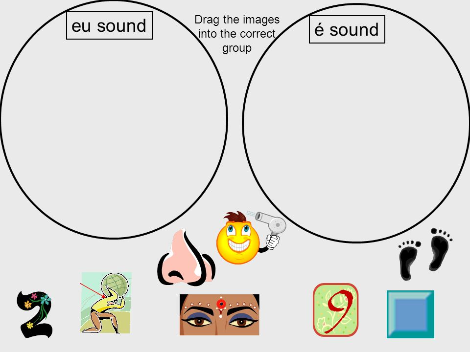 eu sound é sound Drag the images into the correct group