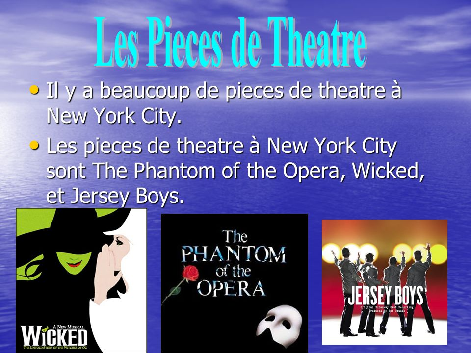 Il y a beaucoup de pieces de theatre à New York City.
