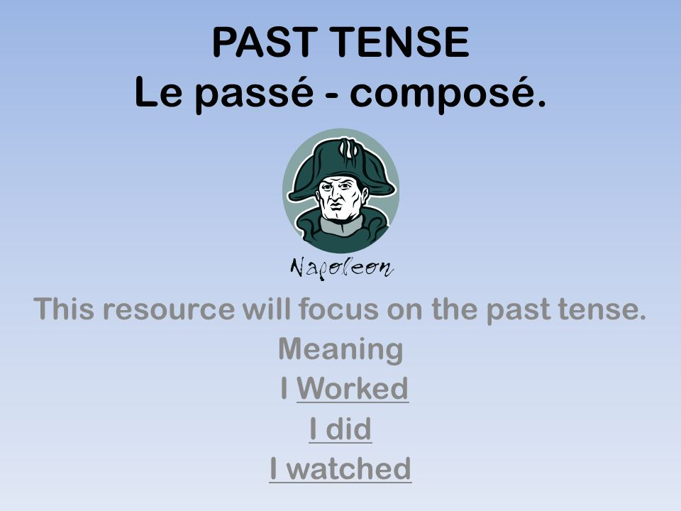 Tenses These are your must know words so that you can use tenses correctly in coursework or in oral work.