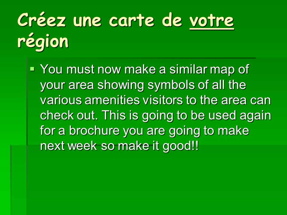 Créez une carte de votre région You must now make a similar map of your area showing symbols of all the various amenities visitors to the area can check out.