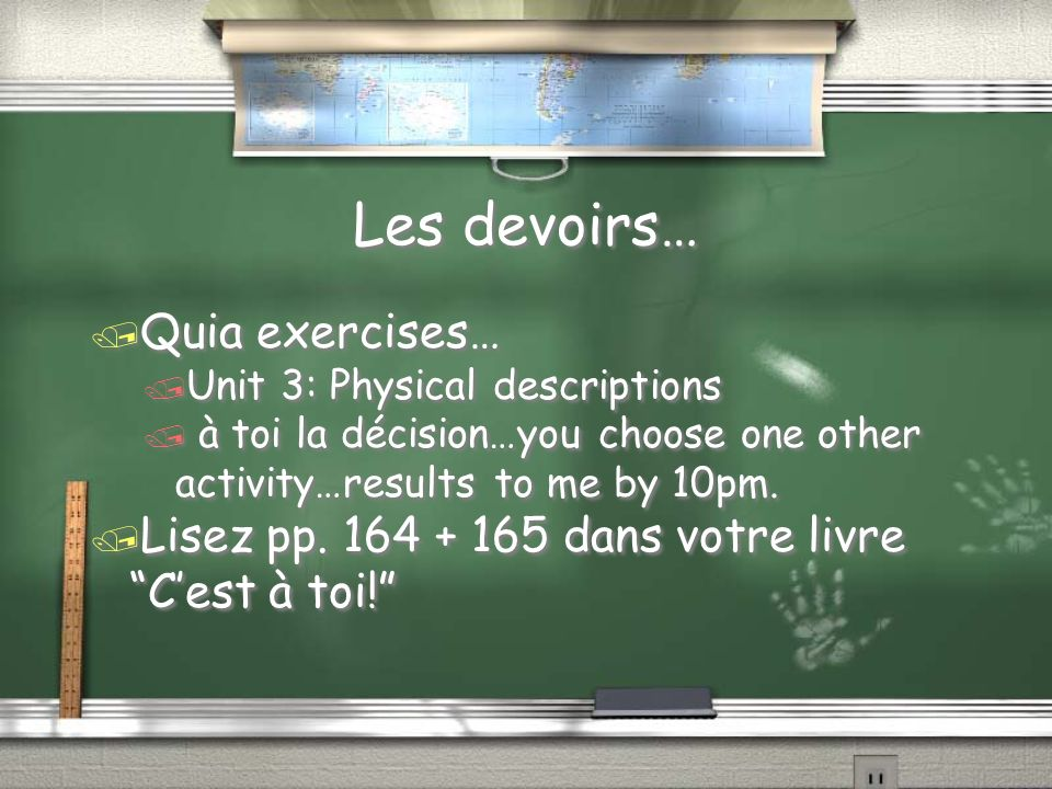 Les devoirs… / Quia exercises… / Unit 3: Physical descriptions / à toi la décision…you choose one other activity…results to me by 10pm.