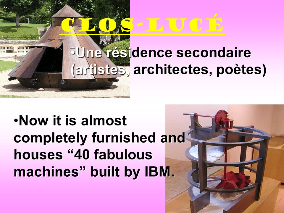 Une résidence secondaire (artistes, architectes, poètes)Une résidence secondaire (artistes, architectes, poètes) Now it is almostNow it is almost completely furnished and houses 40 fabulous machines built by IBM.