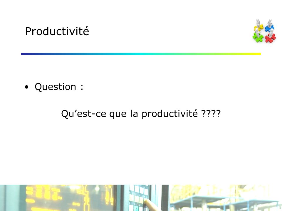 Productivité Question : Quest-ce que la productivité