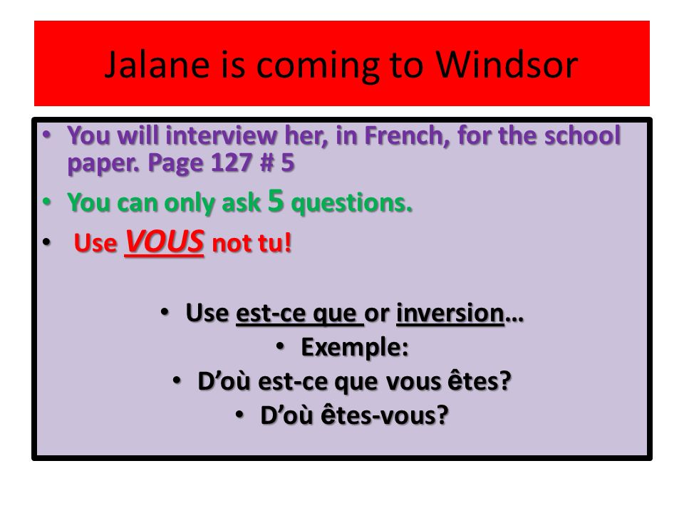 Jalane is coming to Windsor You will interview her, in French, for the school paper.