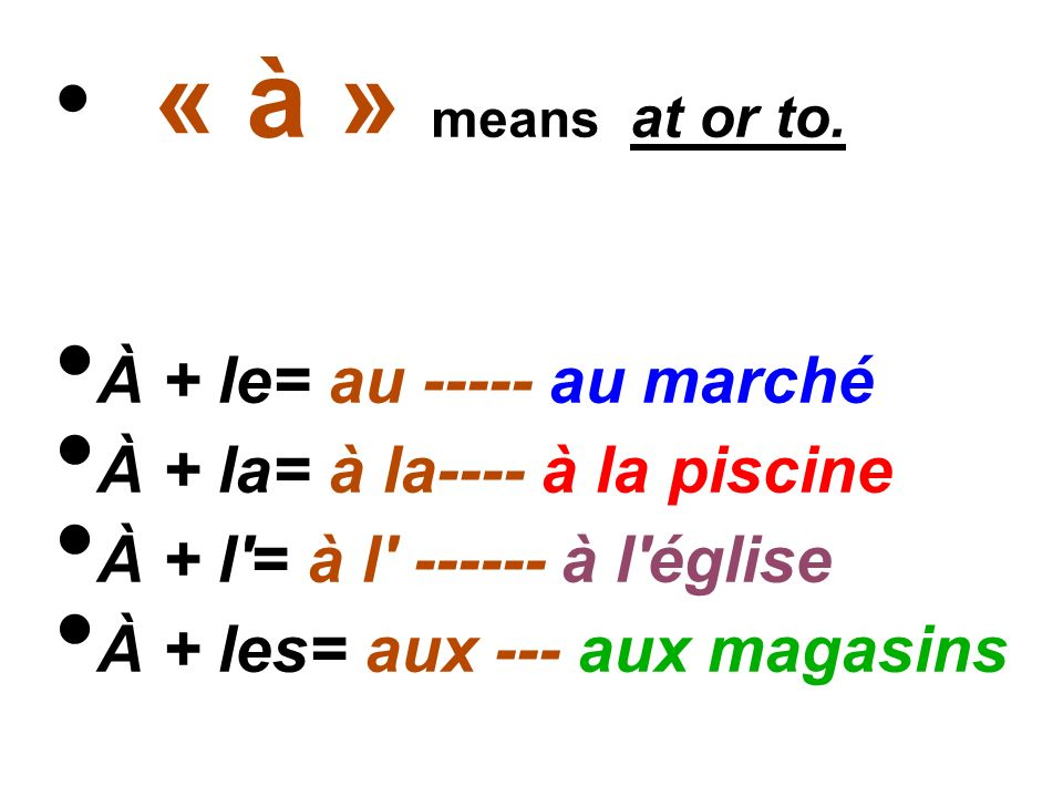 « à » means at or to.