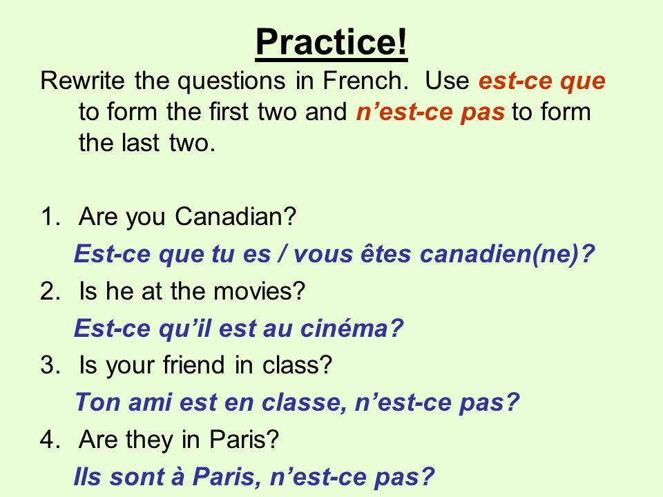 Practice. Rewrite the questions in French.