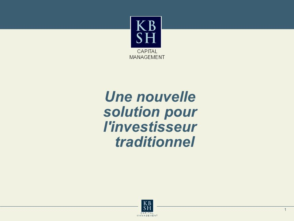 1 C A P I T A L M A N A G E M E N T Une nouvelle solution pour l investisseur traditionnel CAPITAL MANAGEMENT