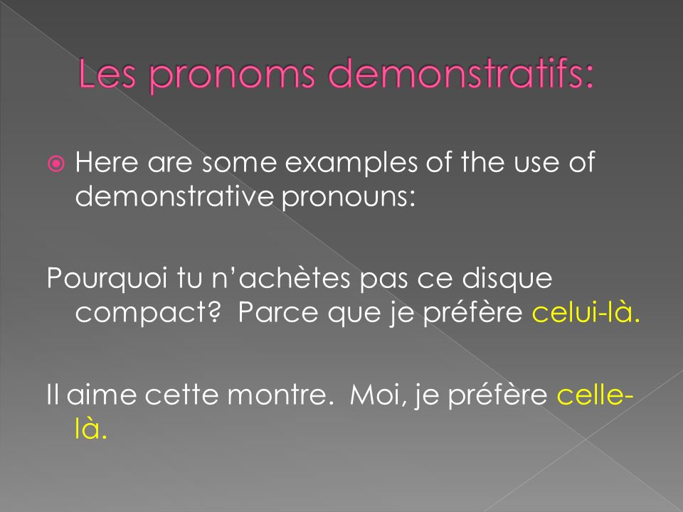 Here are some examples of the use of demonstrative pronouns: Pourquoi tu nachètes pas ce disque compact.