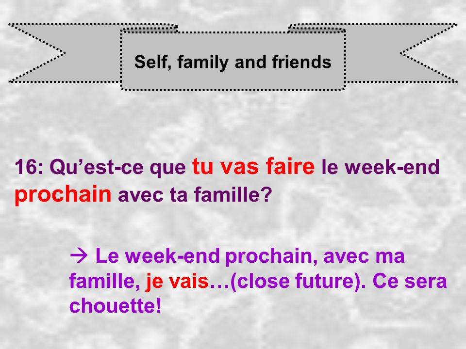 Self, family and friends 16: Quest-ce que tu vas faire le week-end prochain avec ta famille.