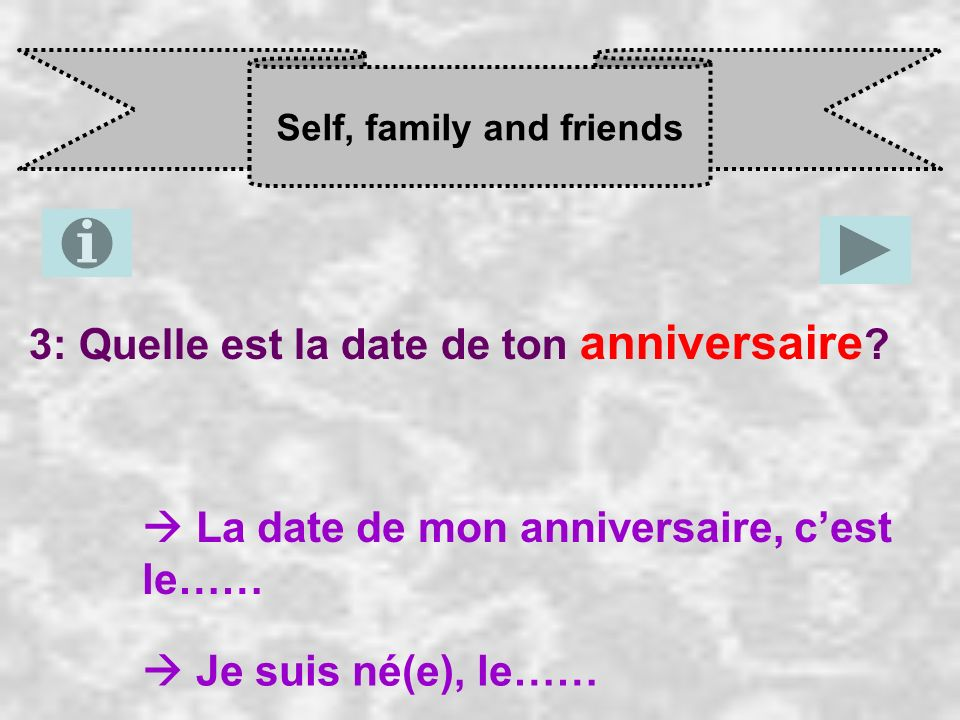 Self, family and friends 3: Quelle est la date de ton anniversaire .