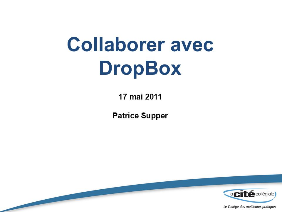Collaborer avec DropBox 17 mai 2011 Patrice Supper