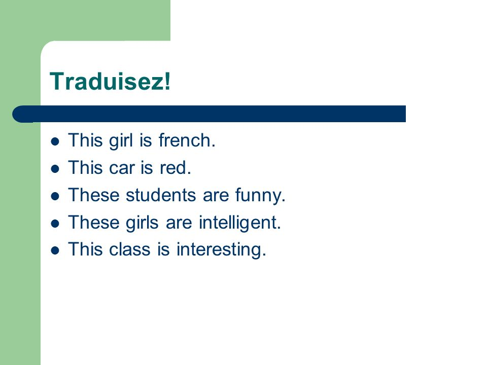 Traduisez. This girl is french. This car is red.
