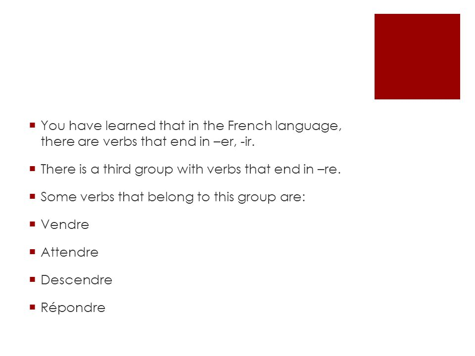 You have learned that in the French language, there are verbs that end in –er, -ir.