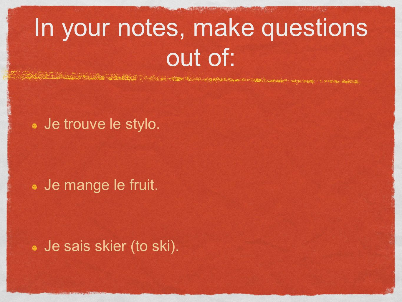 In your notes, make questions out of: Je trouve le stylo.