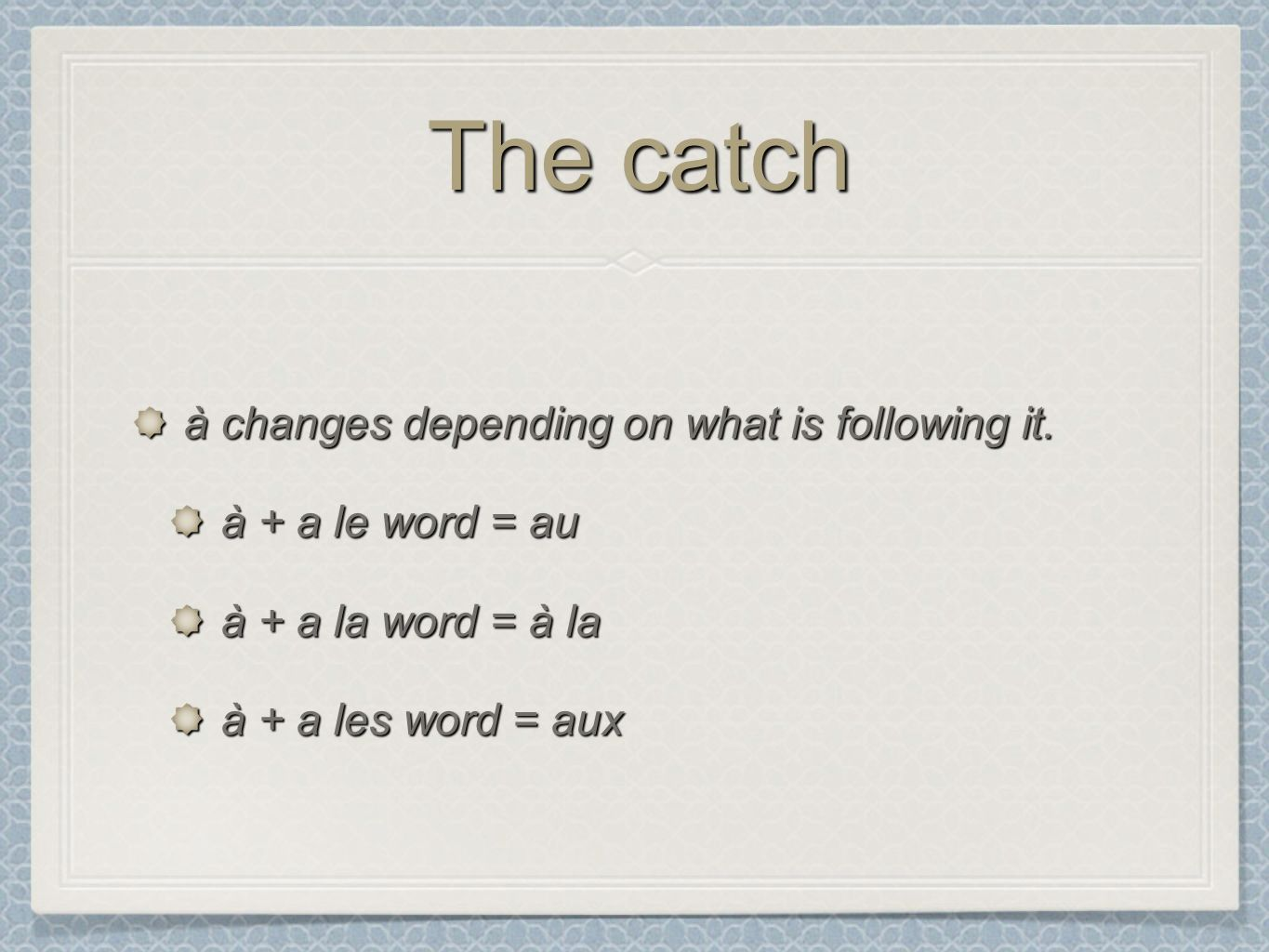 The catch à changes depending on what is following it.