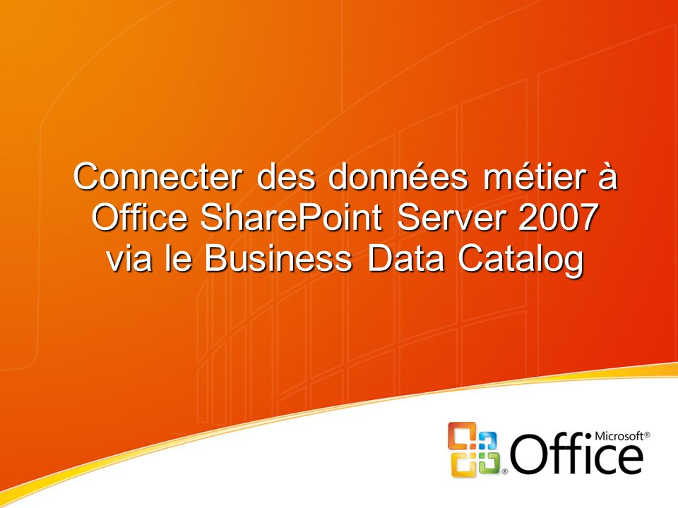 Connecter des données métier à Office SharePoint Server 2007 via le Business Data Catalog