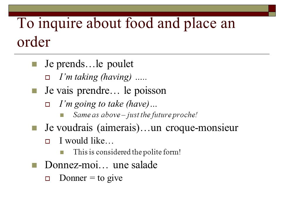 To inquire about food and place an order Je prends…le poulet Im taking (having) …..